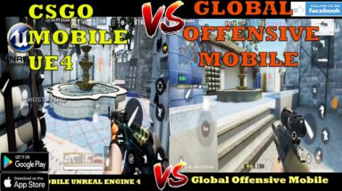 CSGO MOBILE UE4 VS GLOBAL OFFENSIVE MOBILE GAMEPLAY COMPARISON ULTRA 2021